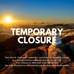 SUN WORLD FANSIPAN LEGEND IS TEMPORARILY CLOSED AS A PRECAUTIONARY MEASURE DUE TO COVID – 19